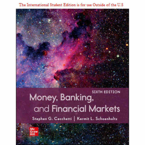 ISE Money, Banking and Financial Markets (6th Edition) Stephen Cecchetti and Kermit Schoenholtz | 9781260571363