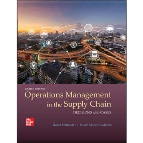 Operations Management in the Supply Chain: Decisions and Cases (8th Edition) Roger Schroeder and Susan Goldstein | 9781260368109
