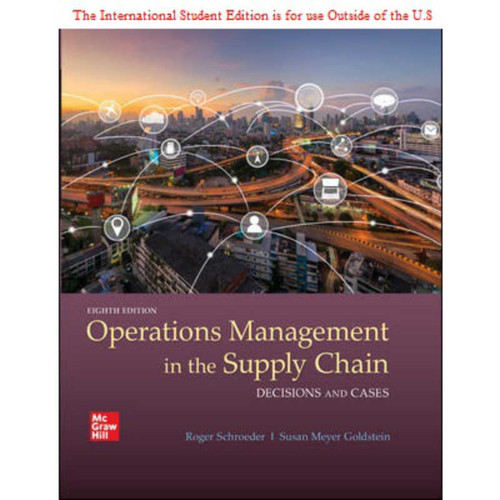 ISE Operations Management in the Supply Chain: Decisions and Cases (8th Edition) Roger Schroeder and Susan Goldstein | 9781260571431
