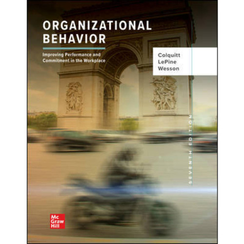 Organizational Behavior: Improving Performance and Commitment in the Workplace (7th Edition) Jason Colquitt | 9781260261554