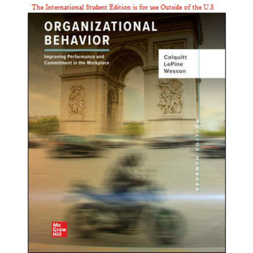 ISE Organizational Behavior: Improving Performance and Commitment in the Workplace (7th Edition) Jason Colquitt | 9781260571509