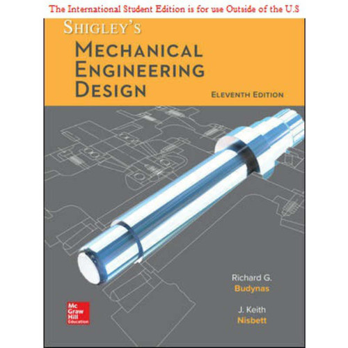 ISE Shigley's Mechanical Engineering Design (11th Edition) Richard Budynas and Keith Nisbett | 9781260569995