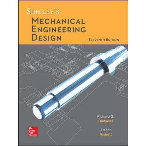 Shigley's Mechanical Engineering Design (11th Edition) Richard Budynas and Keith Nisbett | 9781260407648