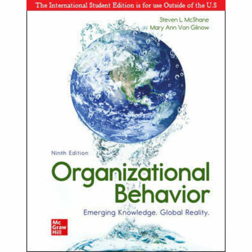 ISE Organizational Behavior: Emerging Knowledge. Global Reality (9th Edition) Steven McShane and Mary Von Glinow | 9781260570656