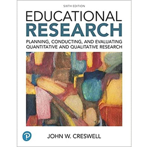 Educational Research: Planning, Conducting, and Evaluating Quantitative and Qualitative Research (6th Edition) John W. Creswell | 9780134519364