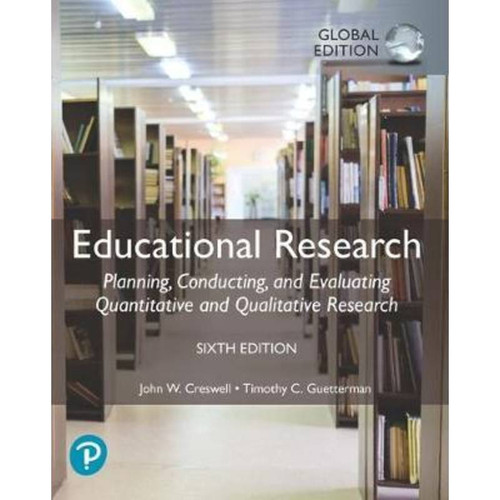 Educational Research: Planning, Conducting, and Evaluating Quantitative and Qualitative Research (6th Edition) John W. Creswell | 9781292337807