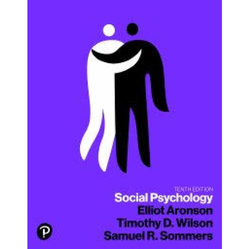 Social Psychology (10th Edition) Elliot Aronson, Timothy D. Wilson, Robin M. Akert, Samuel R. Sommers | 9780134641287