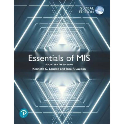 Essentials of MIS (14th Edition) Kenneth C. Laudon and Jane P. Laudon | 9781292342634