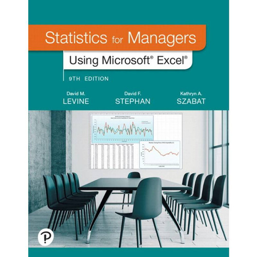 Statistics for Managers Using Microsoft Excel (9th Edition) David M. Levine, David F. Stephan, Kathryn A. Szabat | 9780135969854