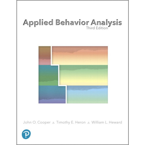 Applied Behavior Analysis (3rd Edition) John O. Cooper, Timothy E. Heron and William L. Heward | 9780134752556