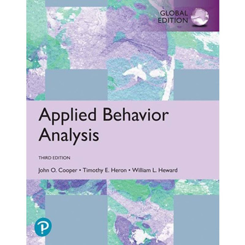 Applied Behavior Analysis (3rd Edition) John O. Cooper, Timothy E. Heron and William L. Heward | 9781292324654