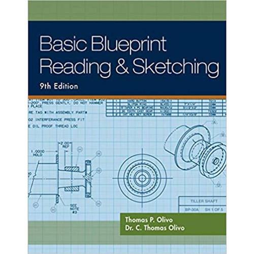 Basic Blueprint Reading and Sketching (9th Edition) Thomas P. Olivo and C. Thomas Olivo | 9781435483781