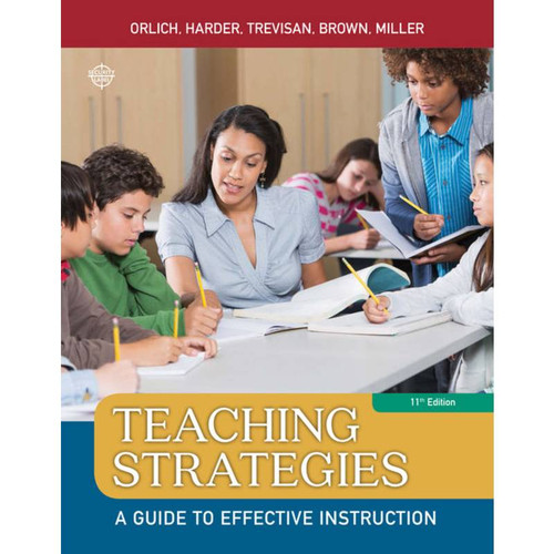 Teaching Strategies: A Guide to Effective Instruction (11th Edition) Donald C. Orlich, Robert J. Harder, Michael S. Trevisan, Abbie H. Brown, Darcy E. Miller | 9781305960787