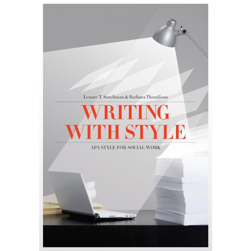 Writing with Style: APA Style for Social Work (4th Edition) Lenore T. Szuchman, Barbara Thomlison | 9780840031983