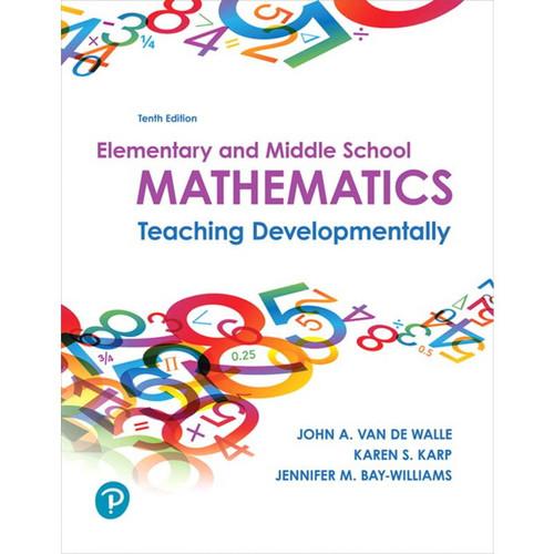 Elementary and Middle School Mathematics: Teaching Developmentally (10th Edition) John A. Van de Walle | 9780134802084