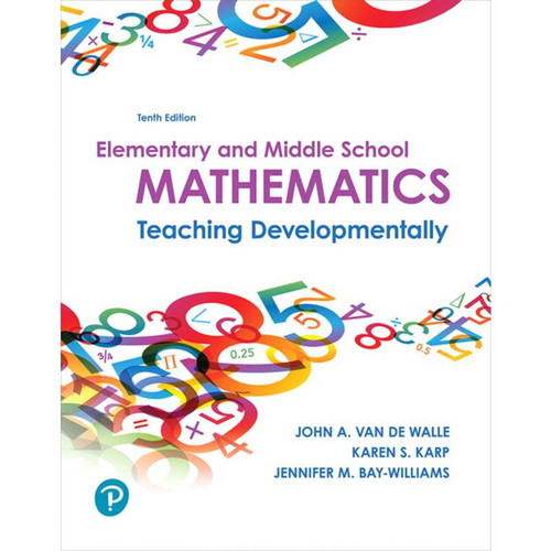 Elementary and Middle School Mathematics: Teaching Developmentally (10th Edition) John A. Van de Walle | 9780134802084