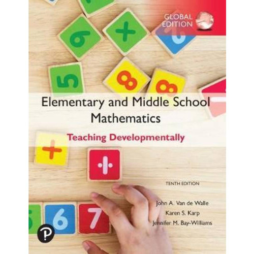 Elementary and Middle School Mathematics: Teaching Developmentally (10th Edition) John A. Van de Walle | 9781292331393