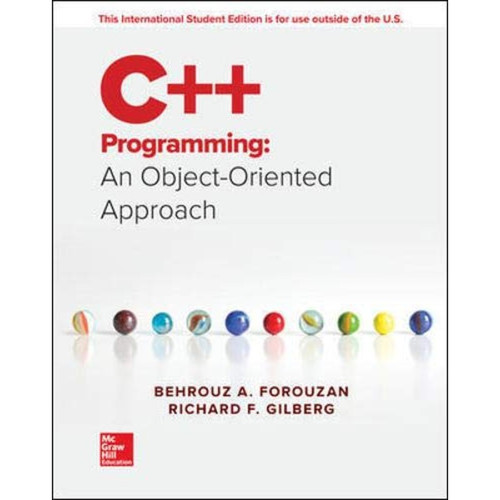 C++ Programming: An Object-Oriented Approach (1st Edition) Behrouz A. Forouzan and Richard Gilberg   9781260547726
