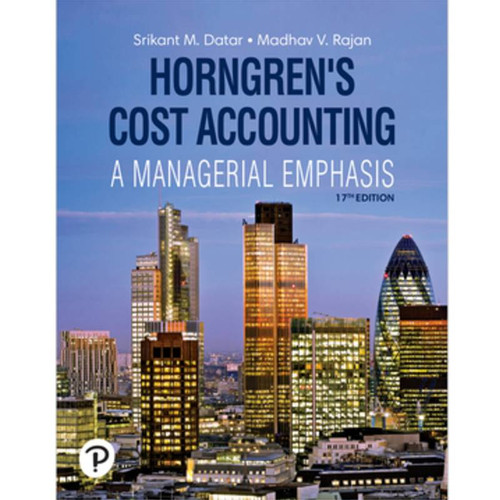 Horngren's Cost Accounting (17th edition ) Srikant M. Datar and Madhav V. Rajan | 9780135628478
