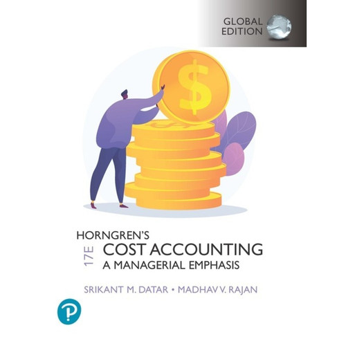 Horngren's Cost Accounting (17th edition ) Srikant M. Datar and Madhav V. Rajan | 9781292363073