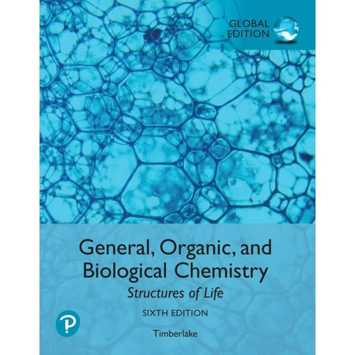 General, Organic, and Biological Chemistry: Structures of Life (6th Edition) Timberlake, Global Edition | 9781292275635