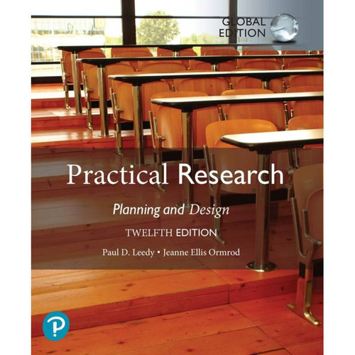 Practical Research: Planning and Design (12th Edition) Paul D. Leedy and Jeanne Ellis Ormrod, Global Edition | 9781292339245
