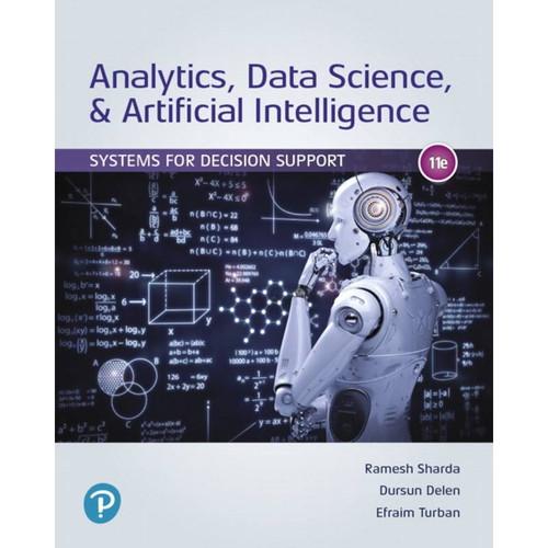 Analytics, Data Science, & Artificial Intelligence: Systems for Decision Support (11th Edition) Ramesh Sharda, Dursun Delen, Efraim Turban | 9780135192016