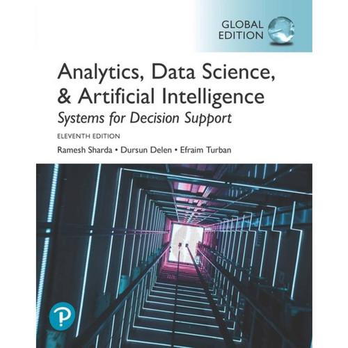 Analytics, Data Science, & Artificial Intelligence: Systems for Decision Support (11th Edition) Ramesh Sharda, Dursun Delen, Efraim Turban, Global Edition   9780135192016