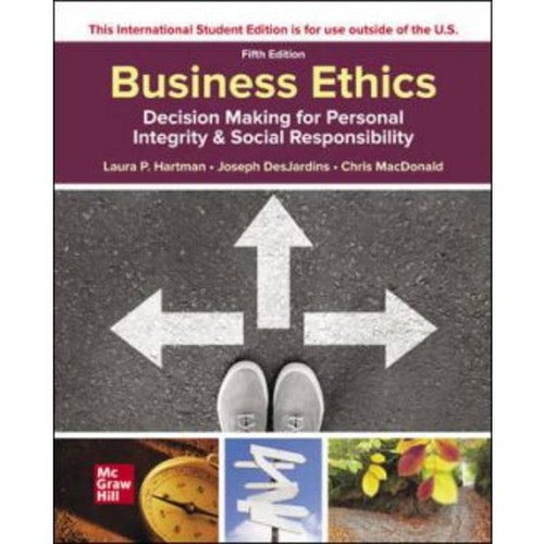 ISE Business Ethics: Decision Making for Personal Integrity & Social Responsibility (5th Edition) Laura Hartman   9781260575811