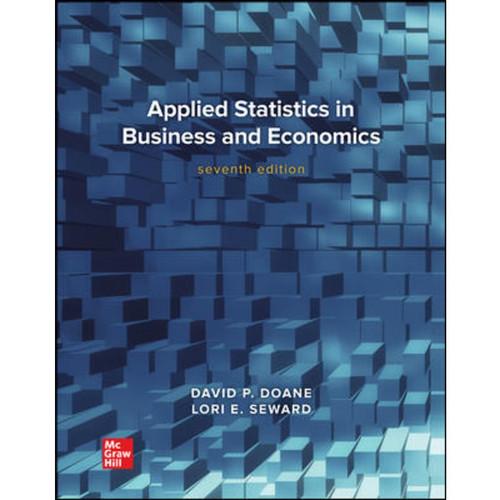 Applied Statistics in Business and Economics (7th Edition) David Doane and Lori Seward | 9781264098569