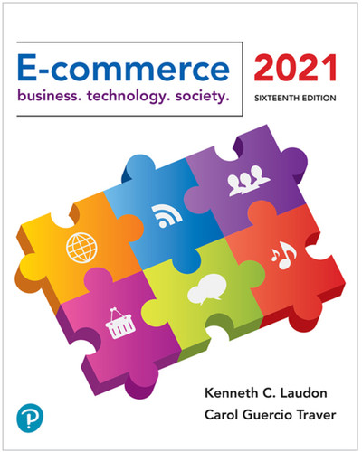 E-Commerce 2021: Business, Technology and Society (16th Edition) Kenneth C. Laudon and Carol Guercio Traver | 9780136931805