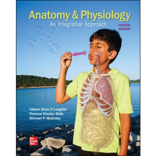 Anatomy & Physiology: An Integrative Approach (4th Edition) Michael McKinley, Valerie O'Loughlin and Theresa Bidle | 9781260265217