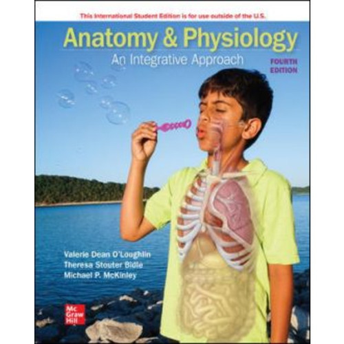 ISE Anatomy & Physiology: An Integrative Approach (4th Edition) Michael McKinley, Valerie O'Loughlin and Theresa Bidle | 9781260598179