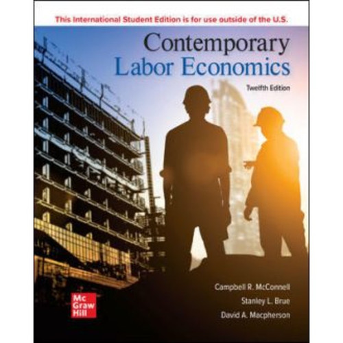 ISE Contemporary Labor Economics (12th Edition) Campbell McConnell, Stanley Brue and David Macpherson   9781260570625