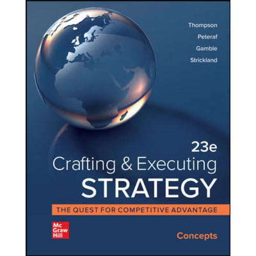 Crafting and Executing Strategy: Concepts (23rd Edition) Arthur Thompson, Margaret Peteraf, John Gamble and A. Strickland   9781264250189