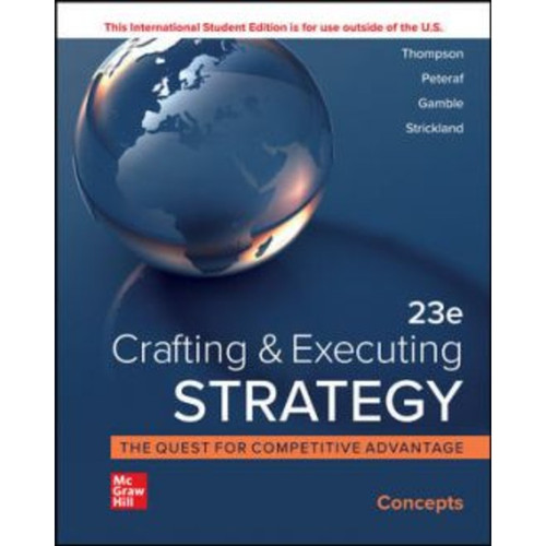 ISE Crafting and Executing Strategy: Concepts (23rd Edition) Arthur Thompson, Margaret Peteraf, John Gamble and A. Strickland   9781264370597