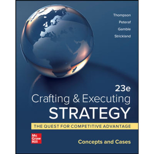 Crafting & Executing Strategy: The Quest for Competitive Advantage: Concepts and Cases (23rd Edition) Arthur Thompson, Margaret Peteraf, John Gamble and A. Strickland | 9781260735178