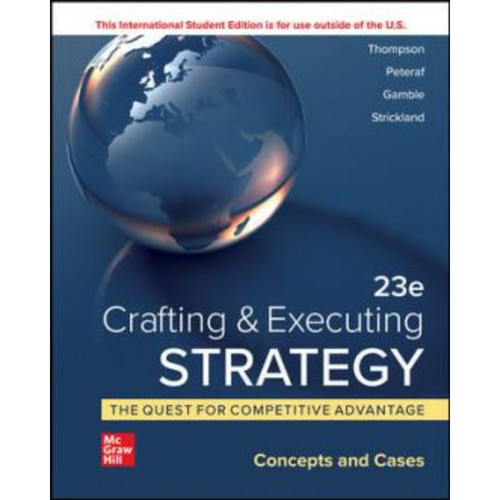 ISE Crafting & Executing Strategy: The Quest for Competitive Advantage: Concepts and Cases (23rd Edition) Arthur Thompson, Margaret Peteraf, John Gamble and A. Strickland | 9781265028244