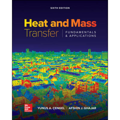 Heat and Mass Transfer: Fundamentals and Applications (6th Edition) Yunus Cengel and Afshin Ghajar   9780073398198
