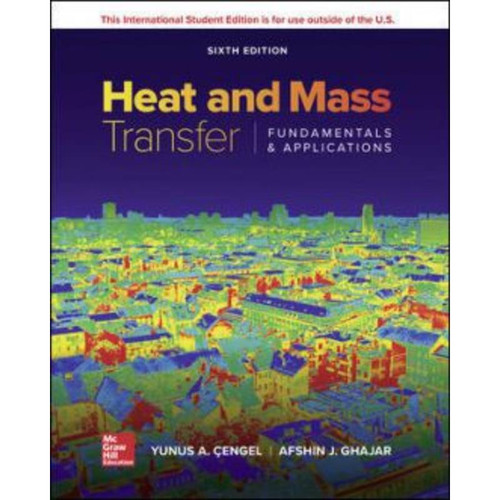 ISE Heat and Mass Transfer: Fundamentals and Applications (6th Edition) Yunus Cengel and Afshin Ghajar   9781260577129