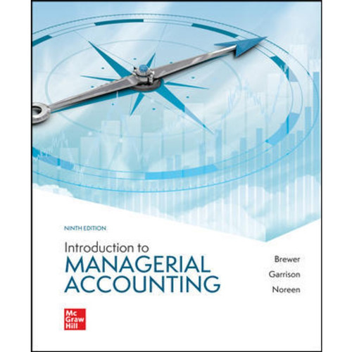 Introduction to Managerial Accounting (9th Edition) Peter Brewer, Ray Garrison and Eric Noreen | 9781260814439