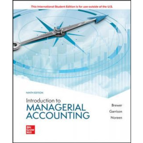 ISE Introduction to Managerial Accounting (9th Edition) Peter Brewer, Ray Garrison and Eric Noreen | 9781265672003