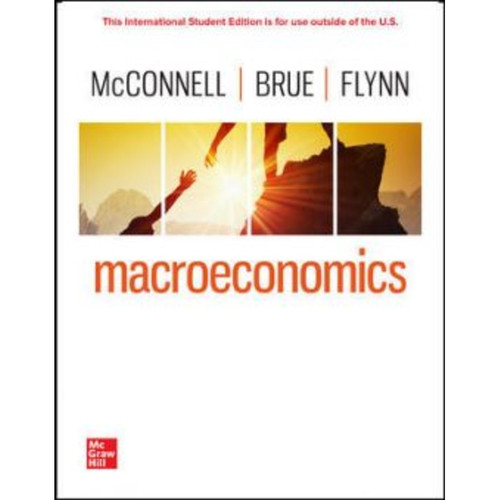 ISE Macroeconomics (22nd Edition) Campbell McConnell and Stanley Brue and Sean Flynn   9781260597509