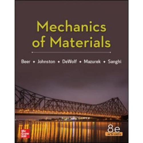 Mechanics Of Materials (8th Edition) Si Units Ferdinand Beer, E. Johnston, John DeWolf and David Mazurek   9789813158979