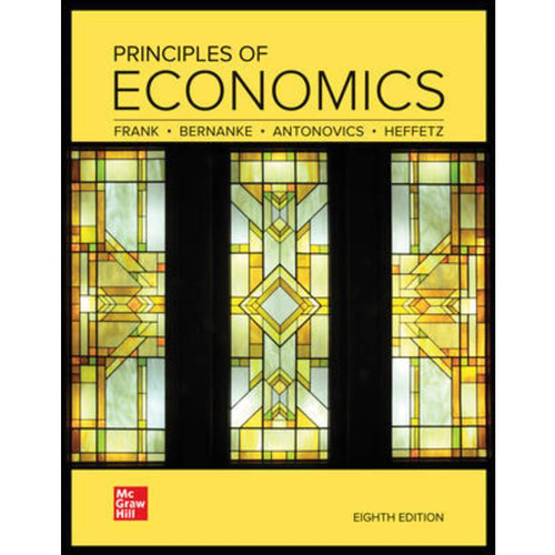 Principles of Economics (8th Edition) Robert Frank, Ben Bernanke, Kate Antonovics and Ori Heffetz | 9781260932898