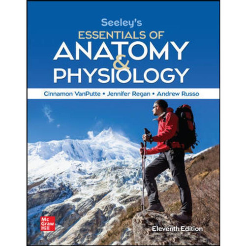 Seeley's Essentials of Anatomy and Physiology (11th Edition) Cinnamon VanPutte, Jennifer Regan and Andrew Russo | 9781260722710