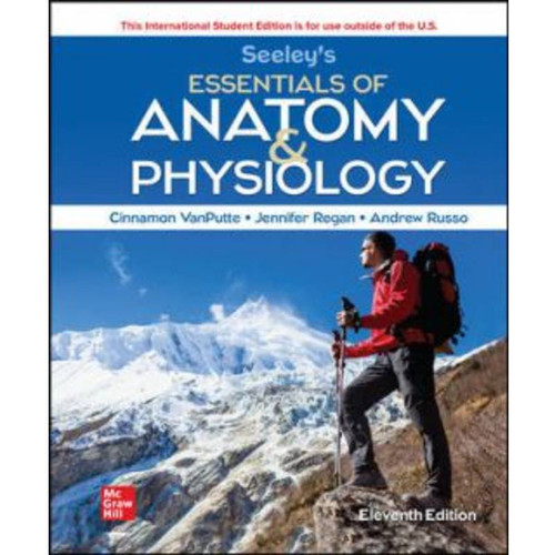 ISE Seeley's Essentials of Anatomy and Physiology (11th Edition) Cinnamon VanPutte, Jennifer Regan and Andrew Russo | 9781265348441