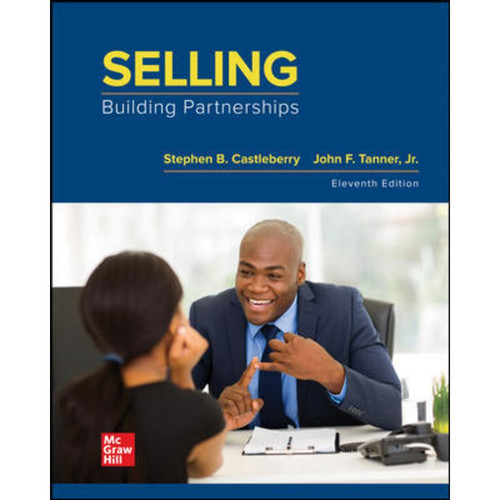 Selling: Building Partnerships (11th Edition) Stephen Castleberry and John Tanner | 9781260682953
