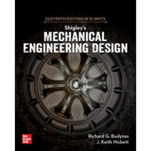 Shigley's Mechanical Engineering Design (11th Edition in SI Units) Richard Budynas and Keith Nisbett | 9789813158986