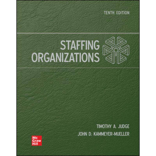 Staffing Organizations (10th Edition) Timothy Judge and John Kammeyer-Mueller | 9781260703054